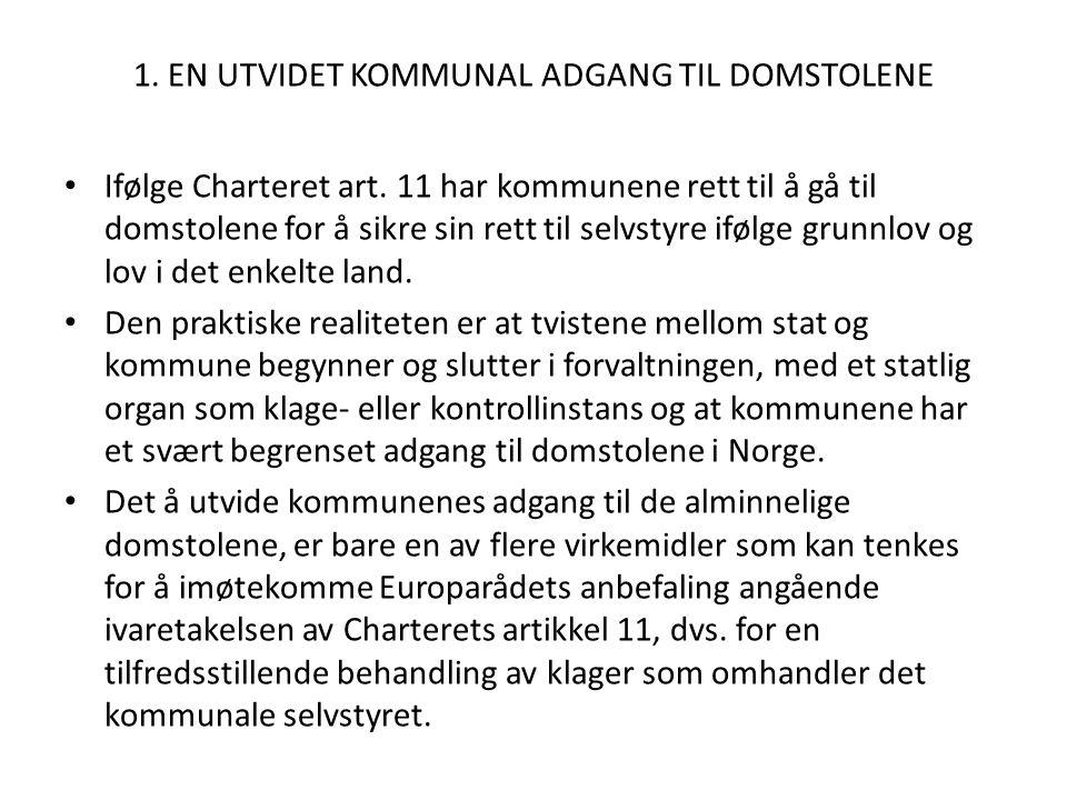 1. EN UTVIDET KOMMUNAL ADGANG TIL DOMSTOLENE Ifølge Charteret art. 11 har kommunene rett til å gå til domstolene for å sikre sin rett til selvstyre if
