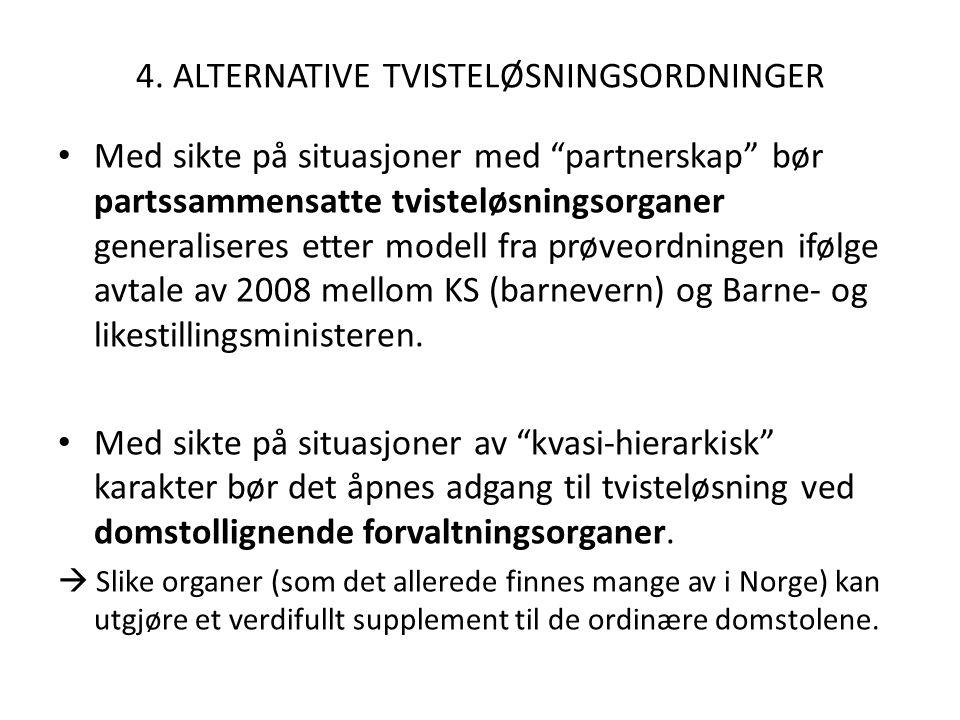 """4. ALTERNATIVE TVISTELØSNINGSORDNINGER Med sikte på situasjoner med """"partnerskap"""" bør partssammensatte tvisteløsningsorganer generaliseres etter model"""