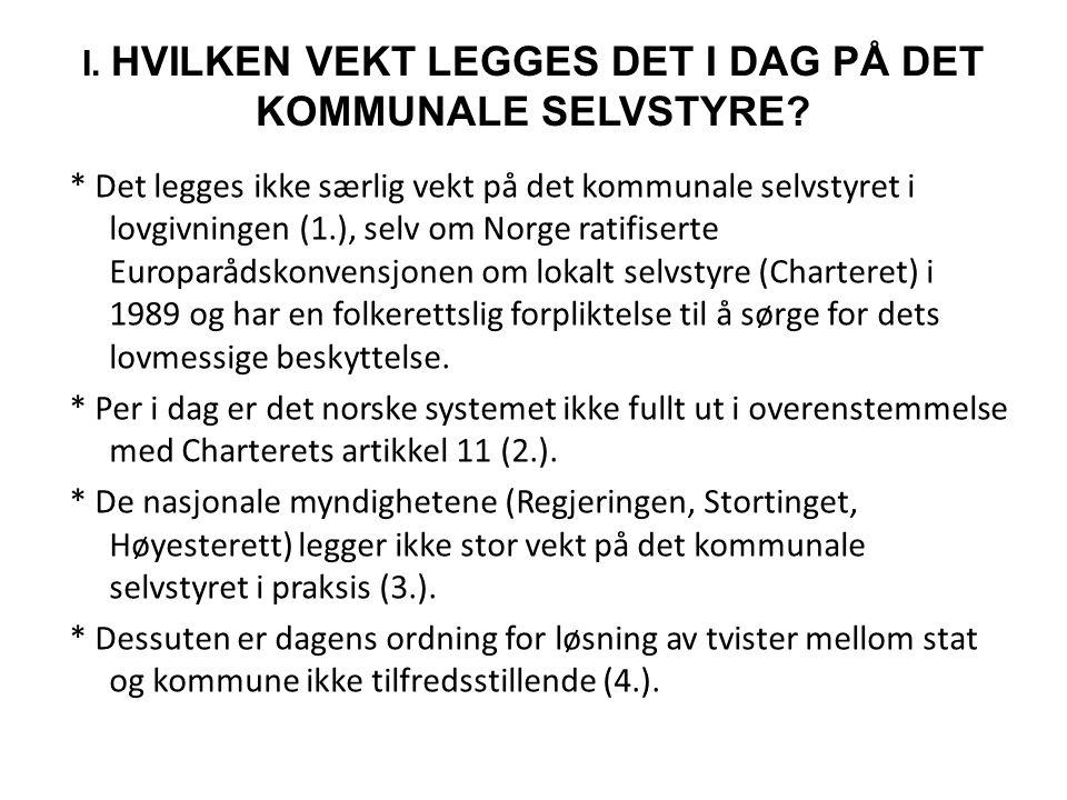 I. HVILKEN VEKT LEGGES DET I DAG PÅ DET KOMMUNALE SELVSTYRE? * Det legges ikke særlig vekt på det kommunale selvstyret i lovgivningen (1.), selv om No