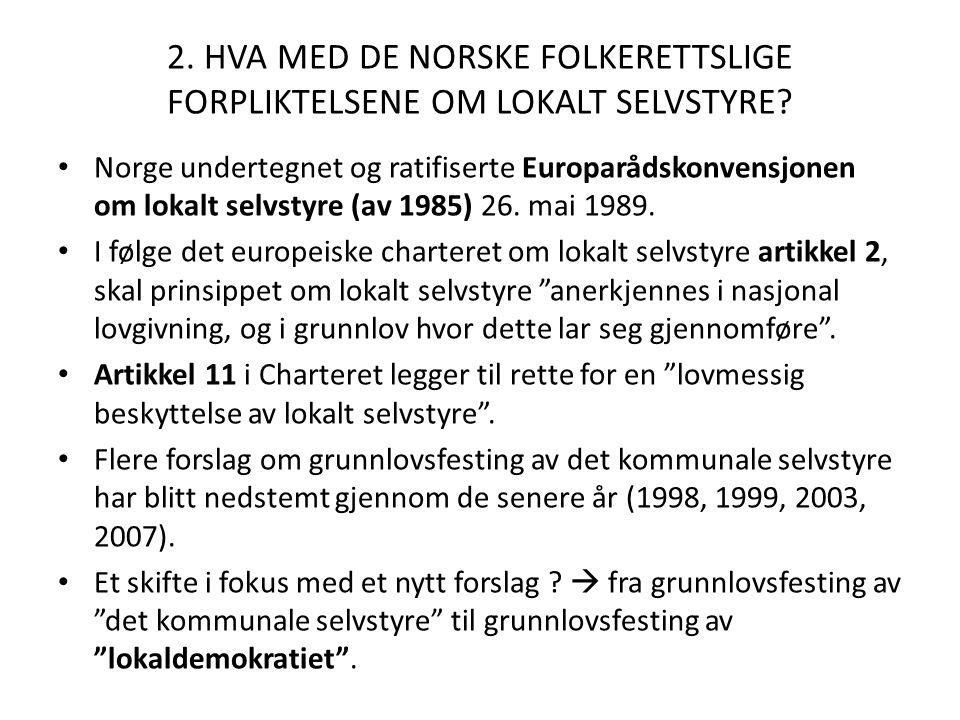 2. HVA MED DE NORSKE FOLKERETTSLIGE FORPLIKTELSENE OM LOKALT SELVSTYRE? Norge undertegnet og ratifiserte Europarådskonvensjonen om lokalt selvstyre (a