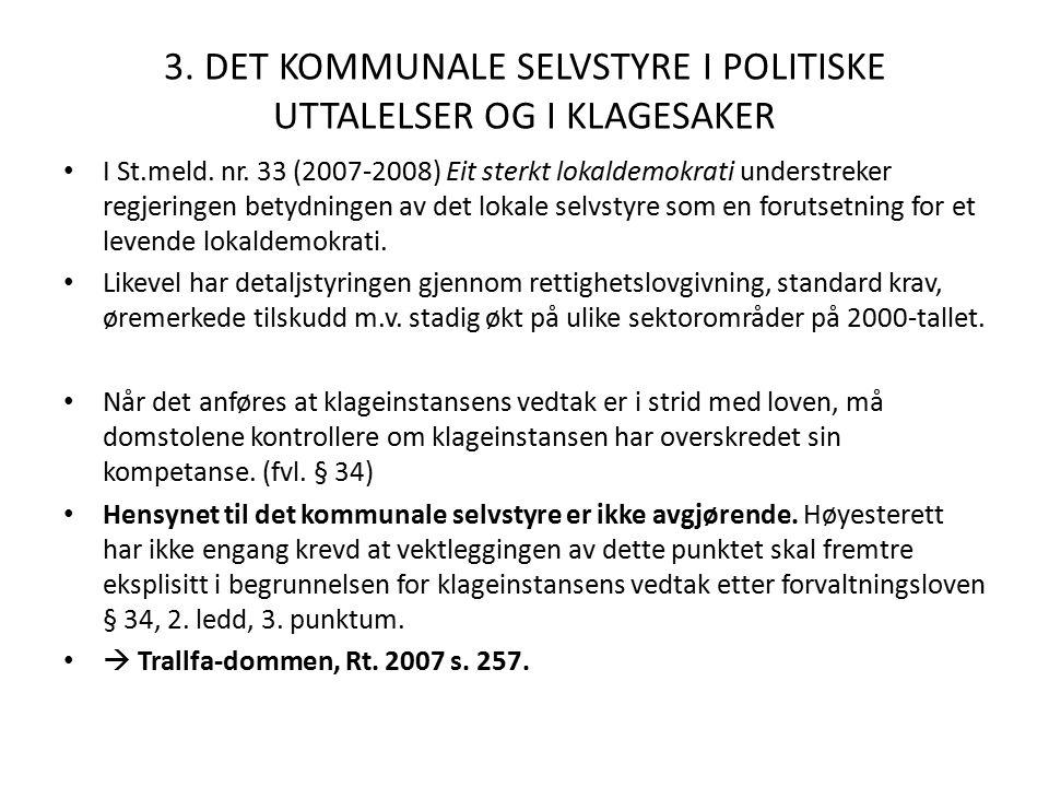 3. DET KOMMUNALE SELVSTYRE I POLITISKE UTTALELSER OG I KLAGESAKER I St.meld. nr. 33 (2007-2008) Eit sterkt lokaldemokrati understreker regjeringen bet