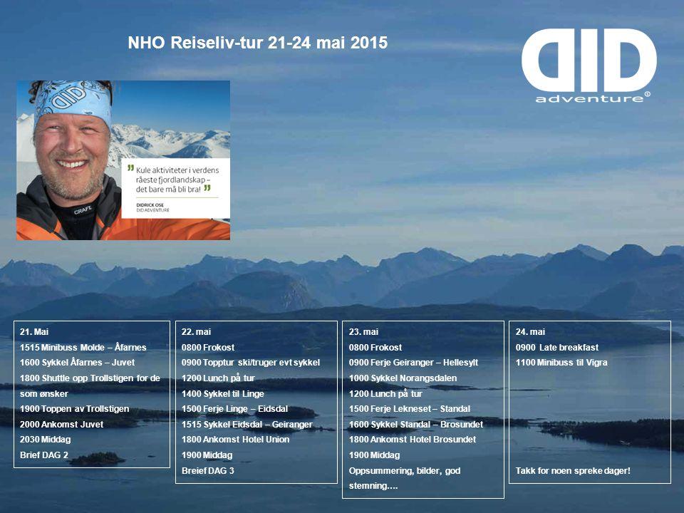 NHO Reiseliv-tur 21-24 mai 2015 21. Mai 1515 Minibuss Molde – Åfarnes 1600 Sykkel Åfarnes – Juvet 1800 Shuttle opp Trollstigen for de som ønsker 1900