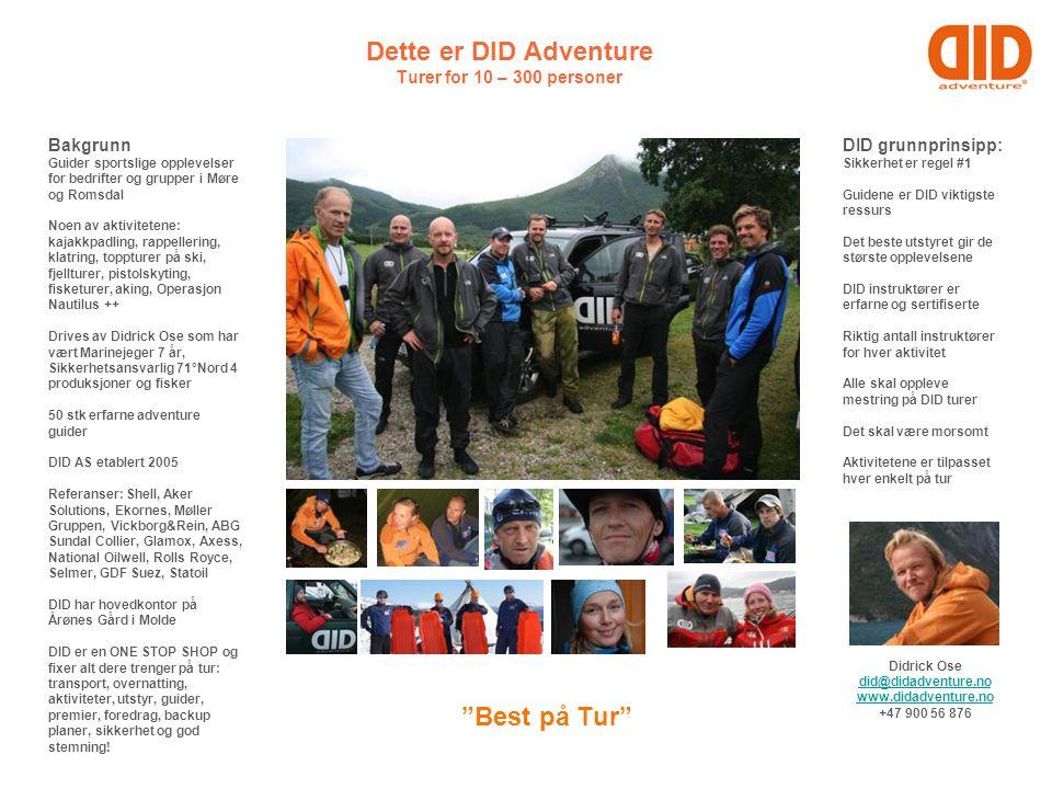 Dette er DID Adventure Turer for 10 – 300 personer DID grunnprinsipp: Sikkerhet er regel #1 Guidene er DID viktigste ressurs Det beste utstyret gir de