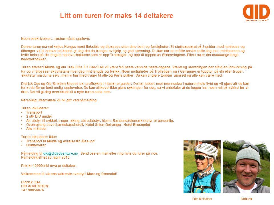 Litt om turen for maks 14 deltakere Noen beskrivelser…resten må du oppleve: Denne turen må vel kalles Norges mest fleksible og tilpasses etter dine be