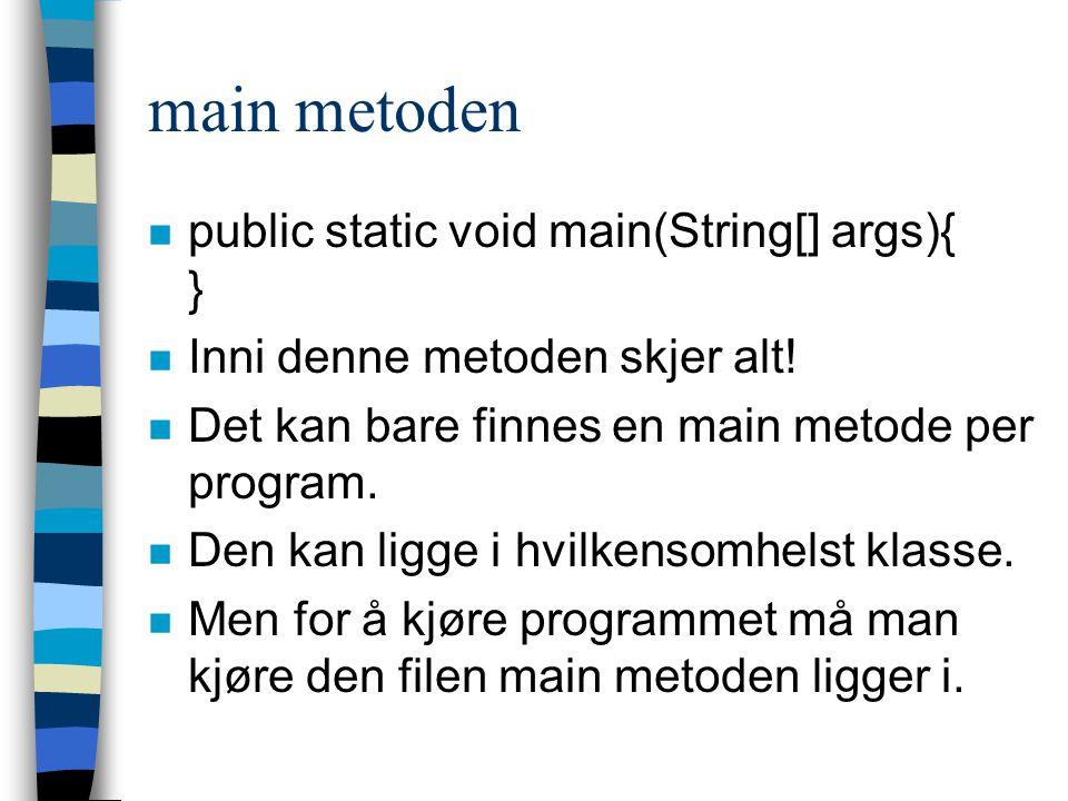 main metoden n public static void main(String[] args){ } n Inni denne metoden skjer alt.