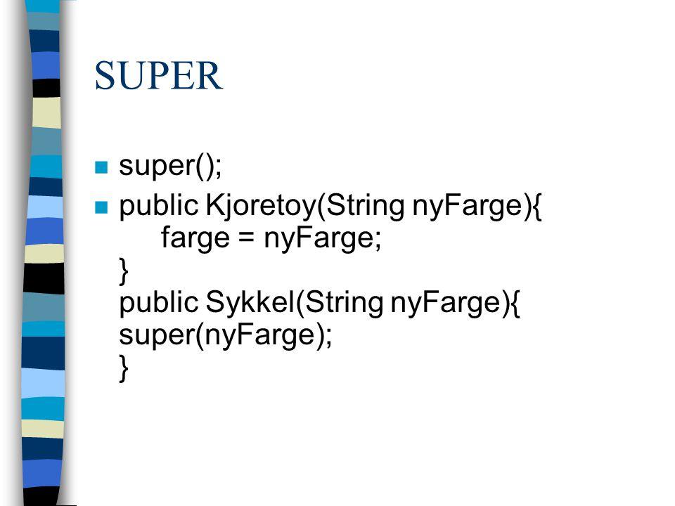 SUPER n super(); n public Kjoretoy(String nyFarge){ farge = nyFarge; } public Sykkel(String nyFarge){ super(nyFarge); }