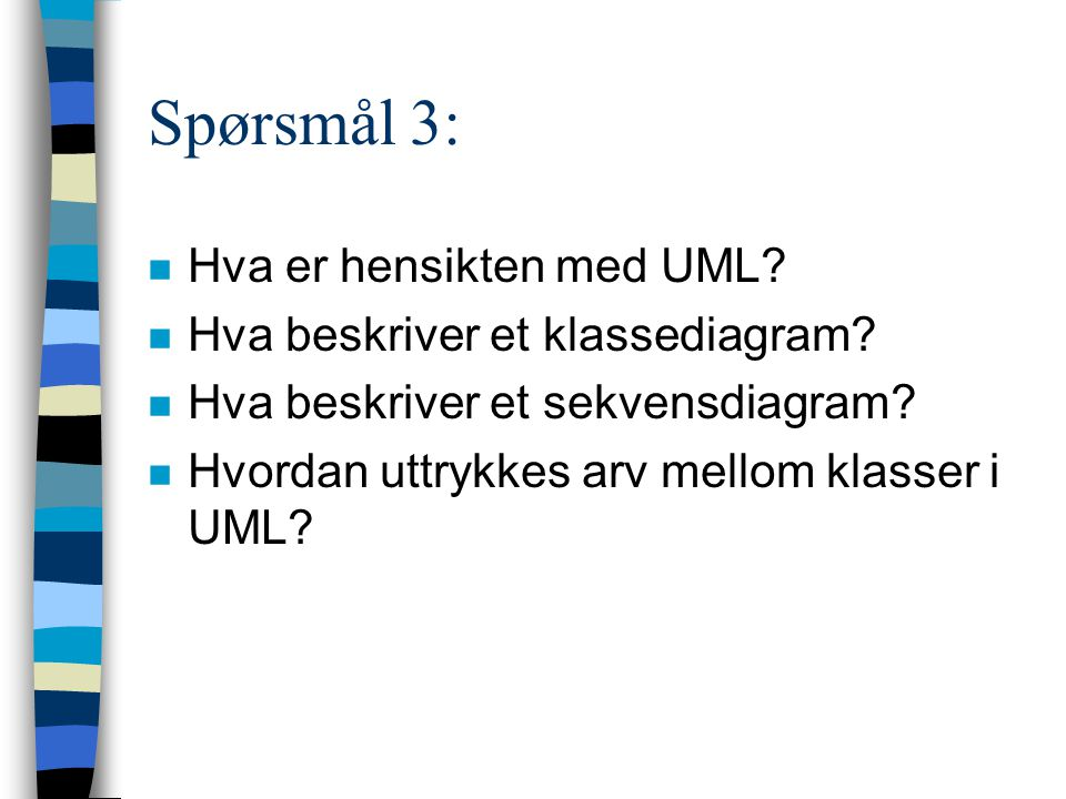 Spørsmål 3: n Hva er hensikten med UML. n Hva beskriver et klassediagram.