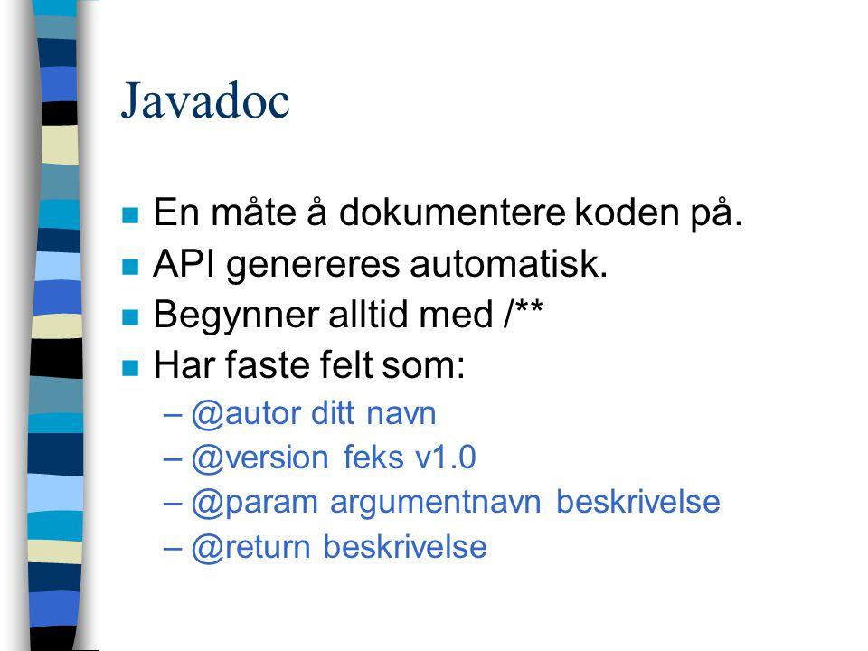 Javadoc n En måte å dokumentere koden på. n API genereres automatisk.