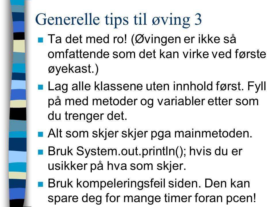Generelle tips til øving 3 n Ta det med ro.