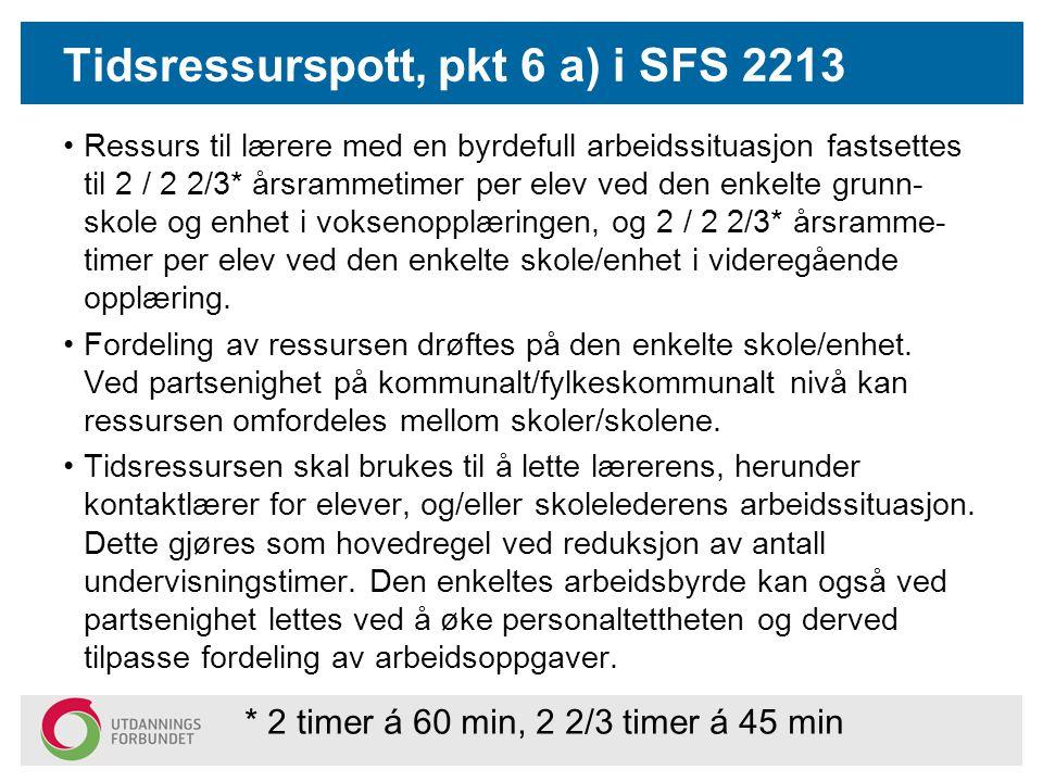 Tidsressurspott, pkt 6 a) i SFS 2213 Ressurs til lærere med en byrdefull arbeidssituasjon fastsettes til 2 / 2 2/3* årsrammetimer per elev ved den enk