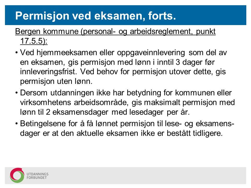 Permisjon ved eksamen, forts. Bergen kommune (personal- og arbeidsreglement, punkt 17.5.5): Ved hjemmeeksamen eller oppgaveinnlevering som del av en e