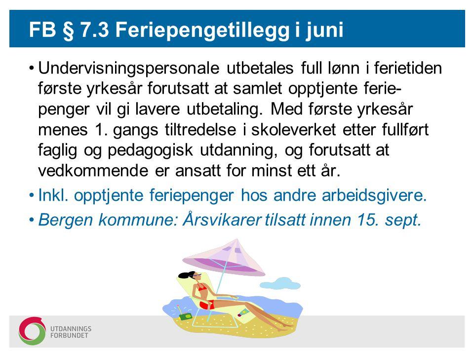 FB § 7.3 Feriepengetillegg i juni Undervisningspersonale utbetales full lønn i ferietiden første yrkesår forutsatt at samlet opptjente ferie- penger v