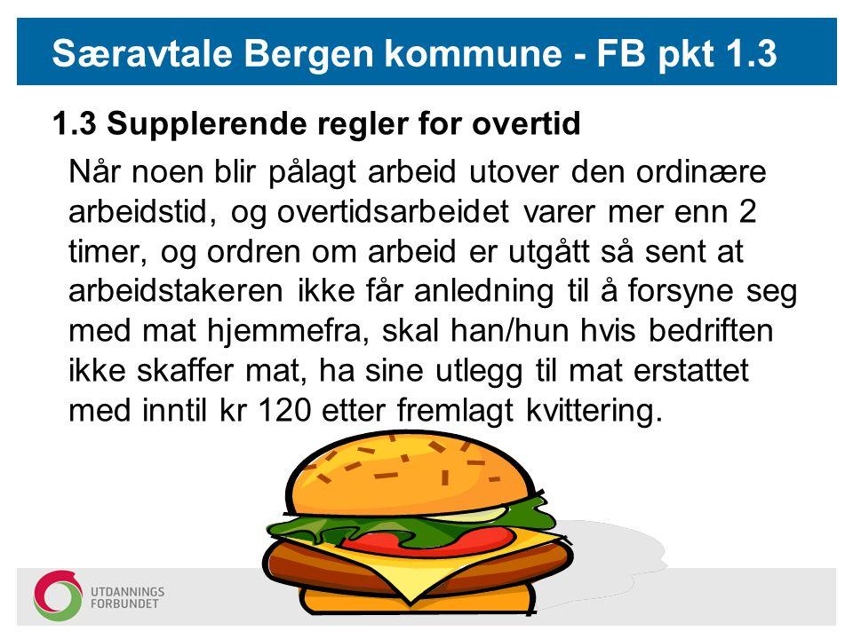 Særavtale Bergen kommune - FB pkt 1.3 1.3 Supplerende regler for overtid Når noen blir pålagt arbeid utover den ordinære arbeidstid, og overtidsarbeid