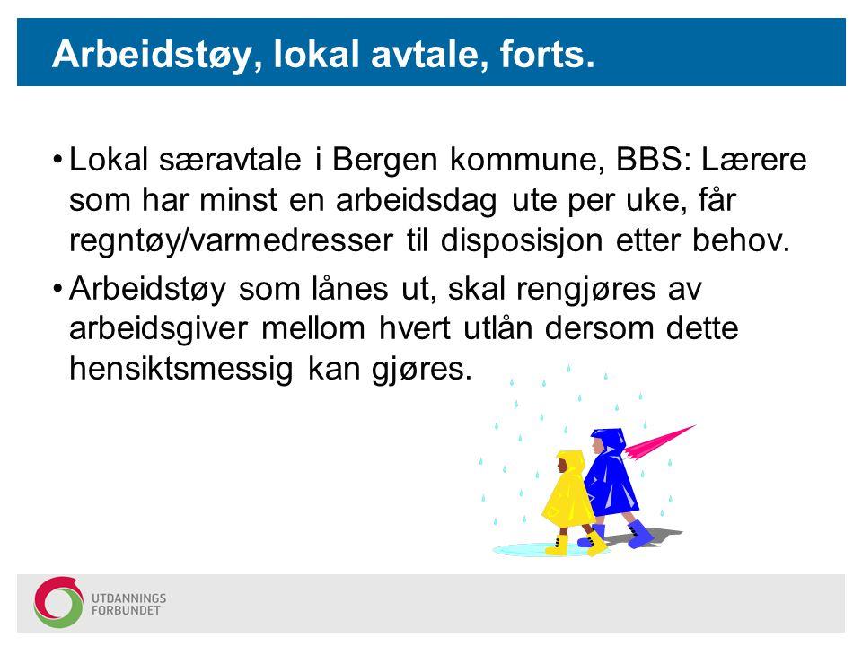 Arbeidstøy, lokal avtale, forts. Lokal særavtale i Bergen kommune, BBS: Lærere som har minst en arbeidsdag ute per uke, får regntøy/varmedresser til d