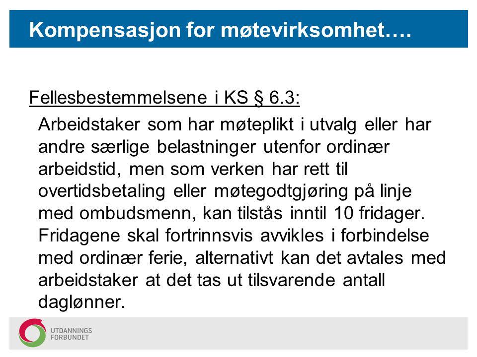 Kompensasjon for møtevirksomhet…. Fellesbestemmelsene i KS § 6.3: Arbeidstaker som har møteplikt i utvalg eller har andre særlige belastninger utenfor