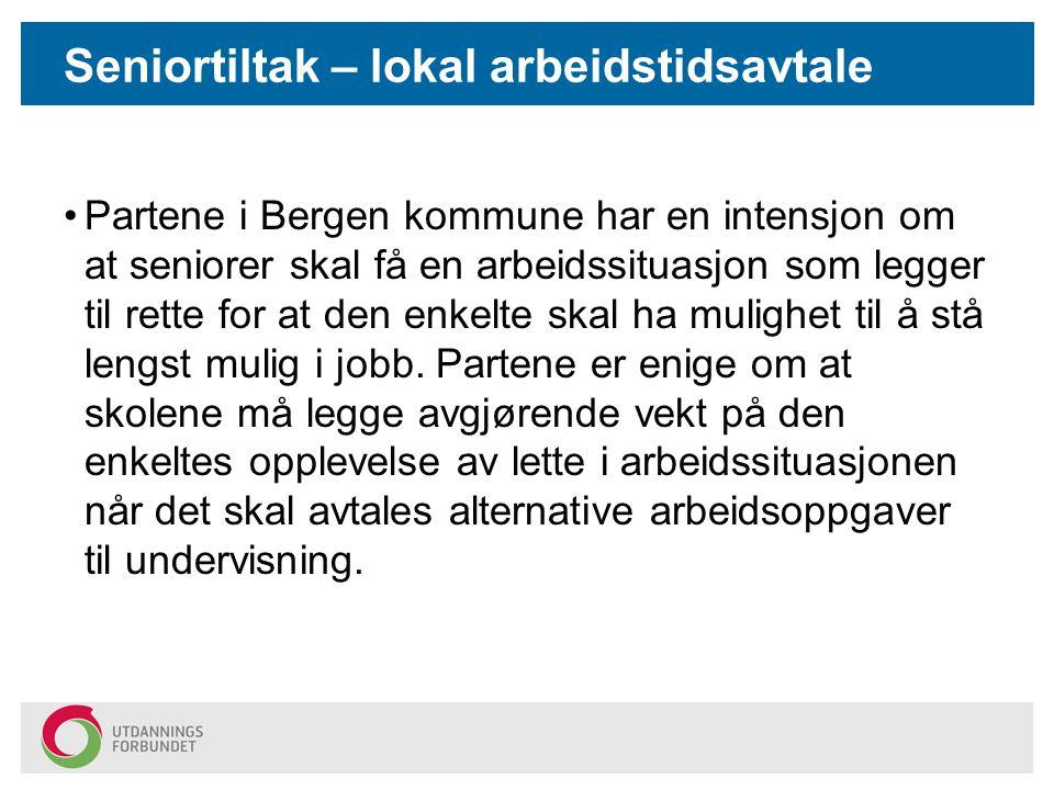 Seniortiltak – lokal arbeidstidsavtale Partene i Bergen kommune har en intensjon om at seniorer skal få en arbeidssituasjon som legger til rette for a