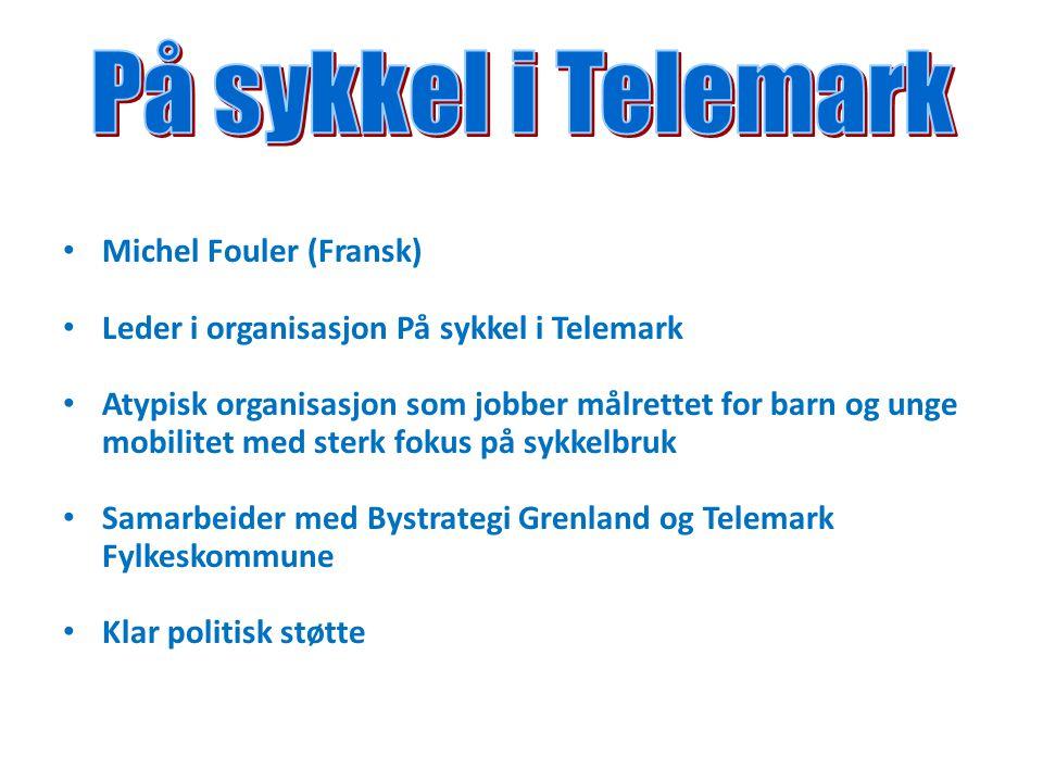 Michel Fouler (Fransk) Leder i organisasjon På sykkel i Telemark Atypisk organisasjon som jobber målrettet for barn og unge mobilitet med sterk fokus på sykkelbruk Samarbeider med Bystrategi Grenland og Telemark Fylkeskommune Klar politisk støtte