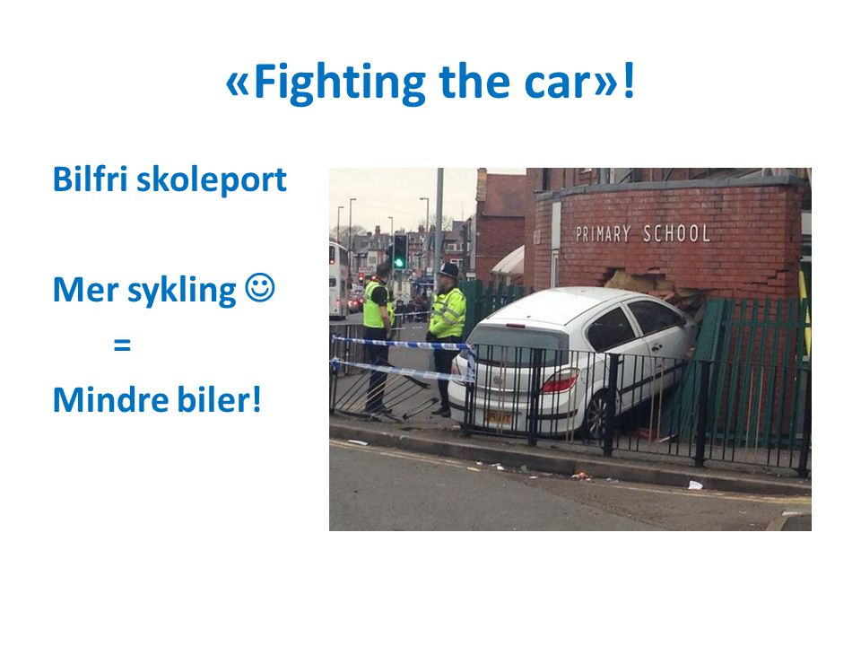 «Fighting the car»! Bilfri skoleport Mer sykling = Mindre biler!