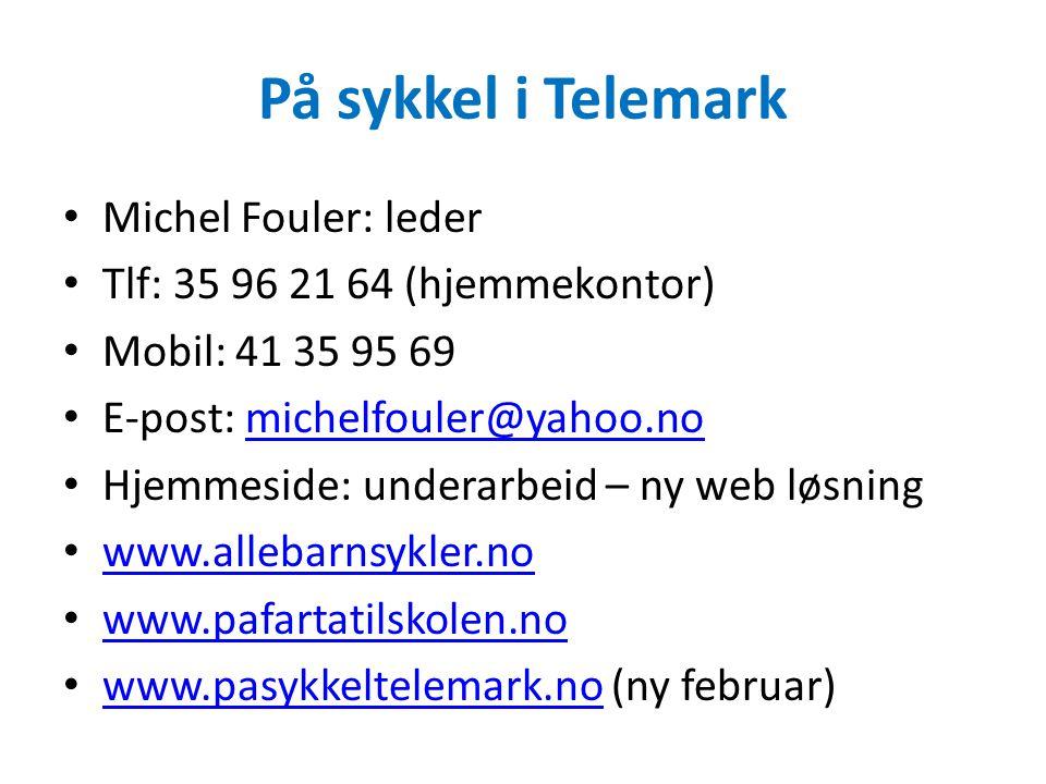 På sykkel i Telemark Michel Fouler: leder Tlf: 35 96 21 64 (hjemmekontor) Mobil: 41 35 95 69 E-post: michelfouler@yahoo.nomichelfouler@yahoo.no Hjemmeside: underarbeid – ny web løsning www.allebarnsykler.no www.pafartatilskolen.no www.pasykkeltelemark.no (ny februar) www.pasykkeltelemark.no