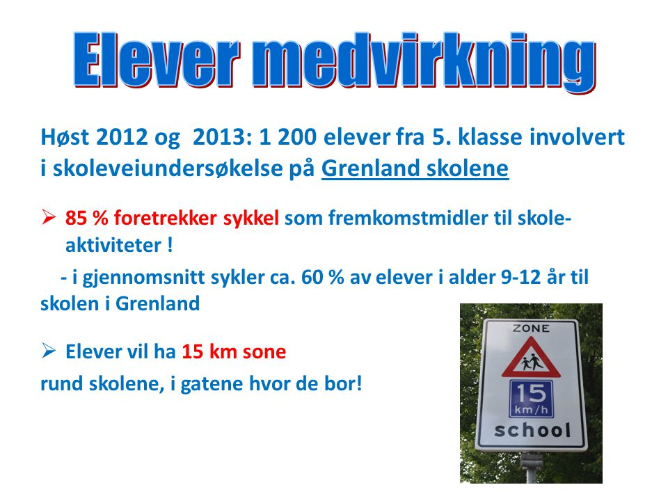 Høst 2012 og 2013: 1 200 elever fra 5. klasse involvert i skoleveiundersøkelse på Grenland skolene  85 % foretrekker sykkel som fremkomstmidler til s