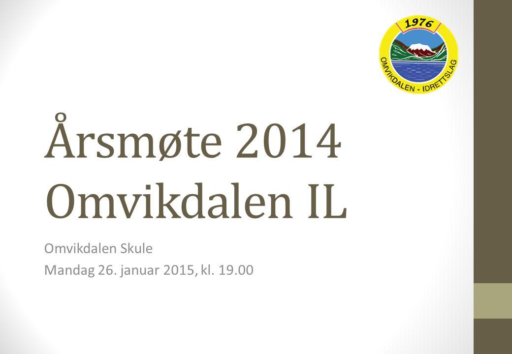 Årsmøte 2014 Omvikdalen IL Omvikdalen Skule Mandag 26. januar 2015, kl. 19.00