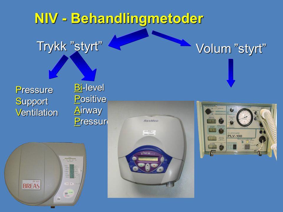 "NIV - Behandlingmetoder Volum ""styrt"" Pressure Support Ventilation Bi-level Positive Airway Pressure devices Trykk ""styrt"""