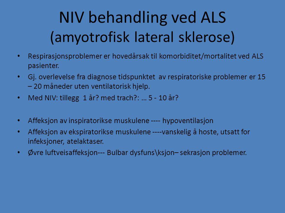 NIV behandling ved ALS (amyotrofisk lateral sklerose) Respirasjonsproblemer er hovedårsak til komorbiditet/mortalitet ved ALS pasienter. Gj. overlevel