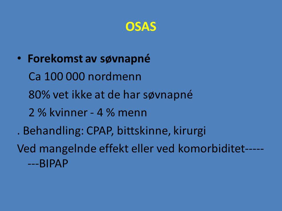 OSAS Forekomst av søvnapné Ca 100 000 nordmenn 80% vet ikke at de har søvnapné 2 % kvinner - 4 % menn. Behandling: CPAP, bittskinne, kirurgi Ved mange