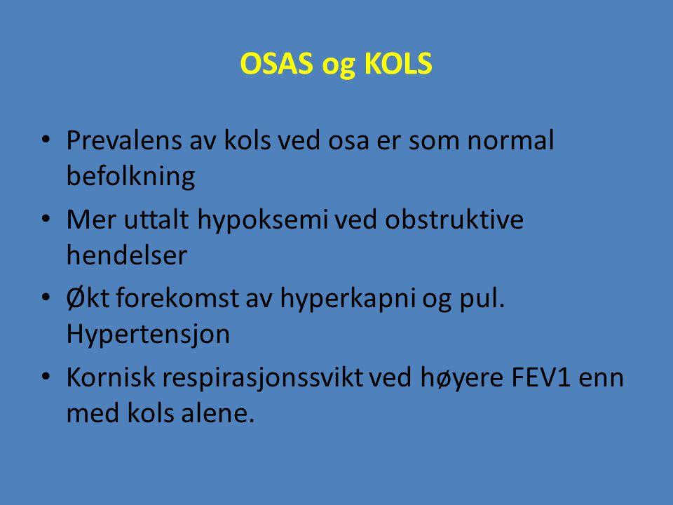 OSAS og KOLS Prevalens av kols ved osa er som normal befolkning Mer uttalt hypoksemi ved obstruktive hendelser Økt forekomst av hyperkapni og pul. Hyp