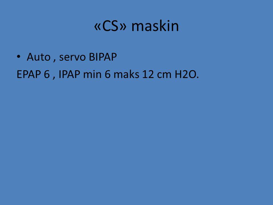 «CS» maskin Auto, servo BIPAP EPAP 6, IPAP min 6 maks 12 cm H2O.