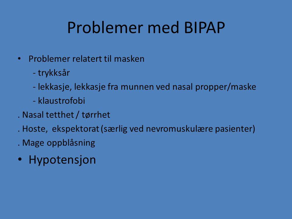 Problemer med BIPAP Problemer relatert til masken - trykksår - lekkasje, lekkasje fra munnen ved nasal propper/maske - klaustrofobi. Nasal tetthet / t