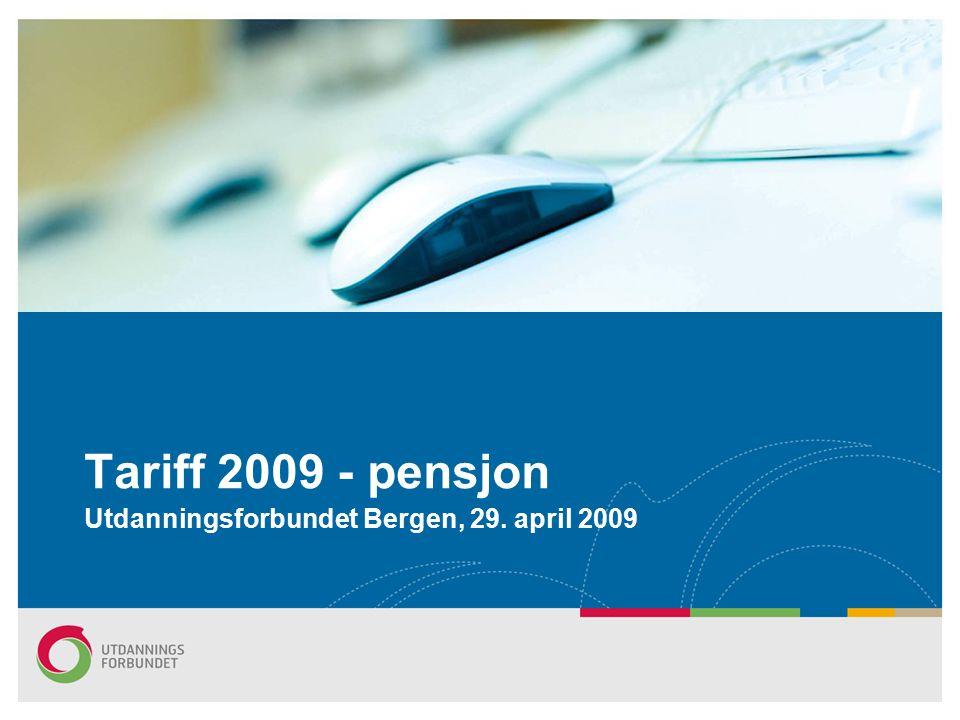 Tariff 2009 - pensjon Utdanningsforbundet Bergen, 29. april 2009