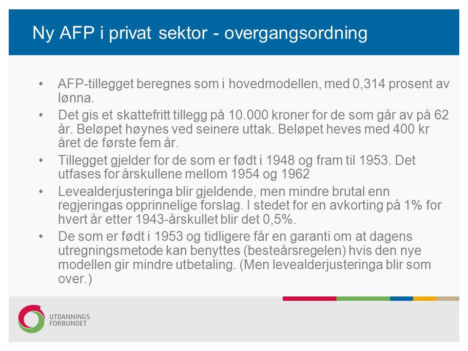 Ny AFP i privat sektor - overgangsordning AFP-tillegget beregnes som i hovedmodellen, med 0,314 prosent av lønna. Det gis et skattefritt tillegg på 10