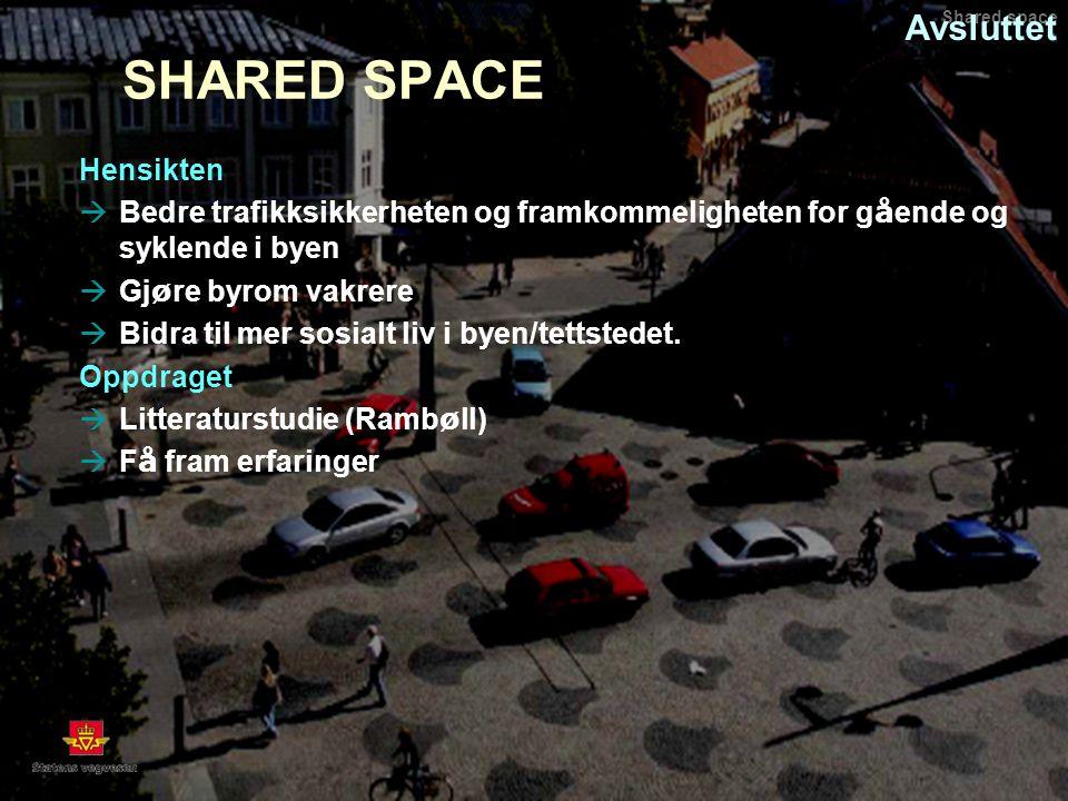 SHARED SPACE Hensikten  Bedre trafikksikkerheten og framkommeligheten for g å ende og syklende i byen  Gj ø re byrom vakrere  Bidra til mer sosialt liv i byen/tettstedet.