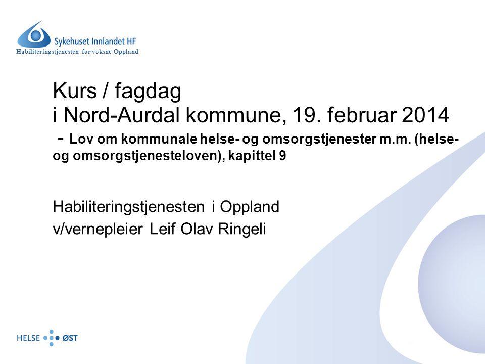 Habiliteringstjenesten for voksne Oppland Kurs / fagdag i Nord-Aurdal kommune, 19. februar 2014 - Lov om kommunale helse- og omsorgstjenester m.m. (he