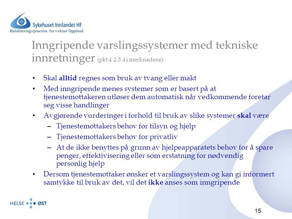 Habiliteringstjenesten for voksne Oppland 15 Inngripende varslingssystemer med tekniske innretninger (pkt 4.2.3.4 i merknadene) Skal alltid regnes som