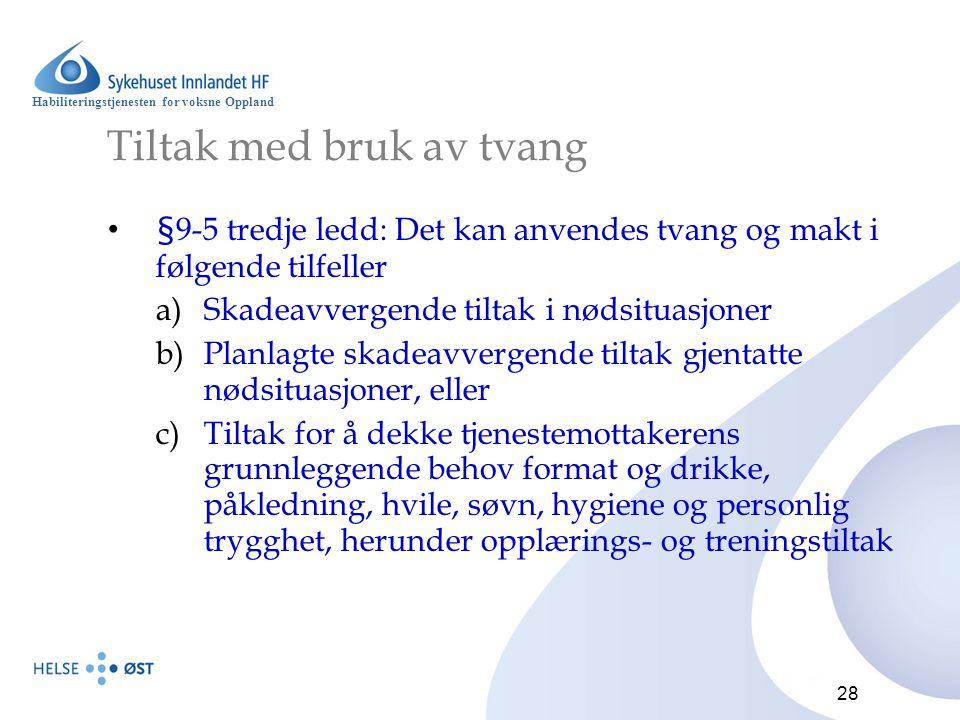 Habiliteringstjenesten for voksne Oppland 28 Tiltak med bruk av tvang §9-5 tredje ledd: Det kan anvendes tvang og makt i følgende tilfeller a)Skadeavv
