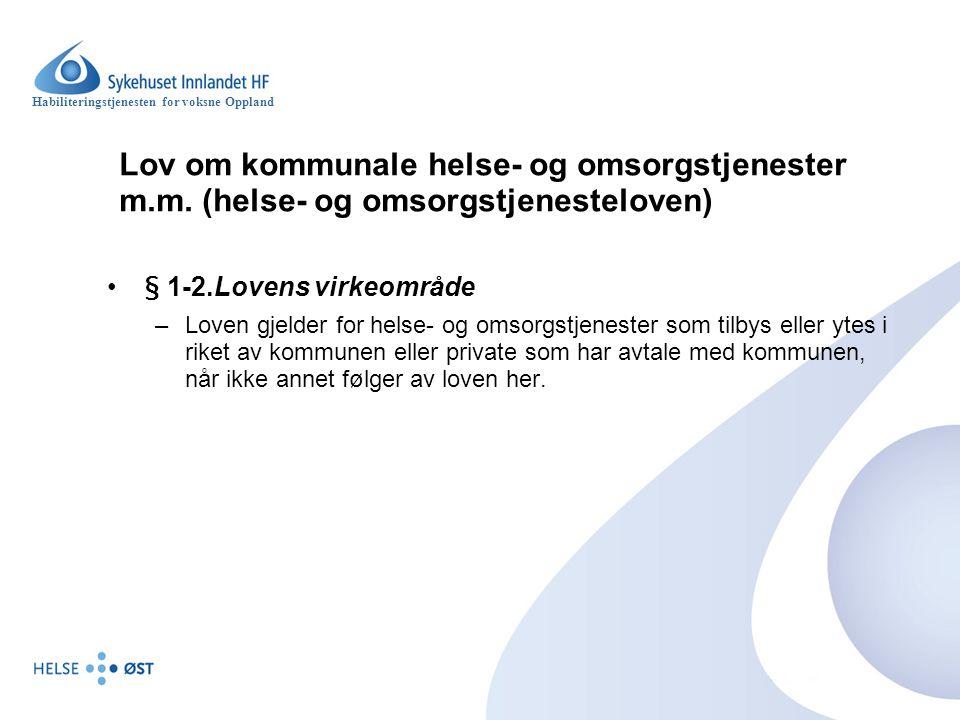 Habiliteringstjenesten for voksne Oppland Lov om kommunale helse- og omsorgstjenester m.m. (helse- og omsorgstjenesteloven) § 1-2.Lovens virkeområde –