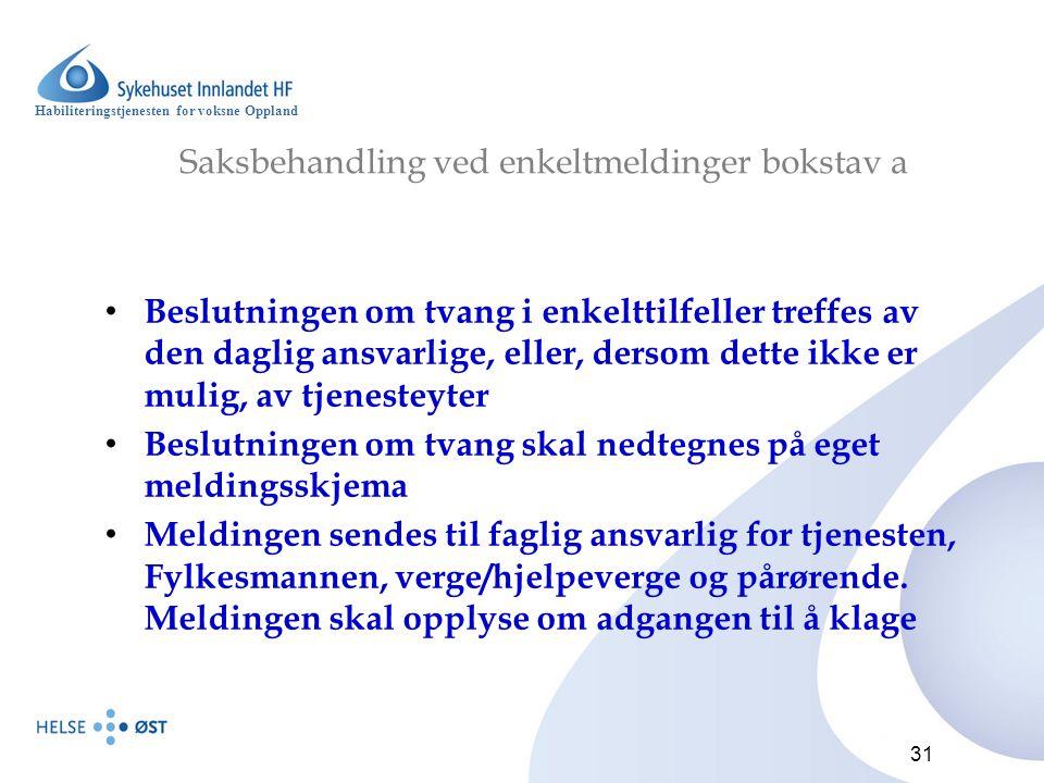 Habiliteringstjenesten for voksne Oppland 31 Saksbehandling ved enkeltmeldinger bokstav a Beslutningen om tvang i enkelttilfeller treffes av den dagli