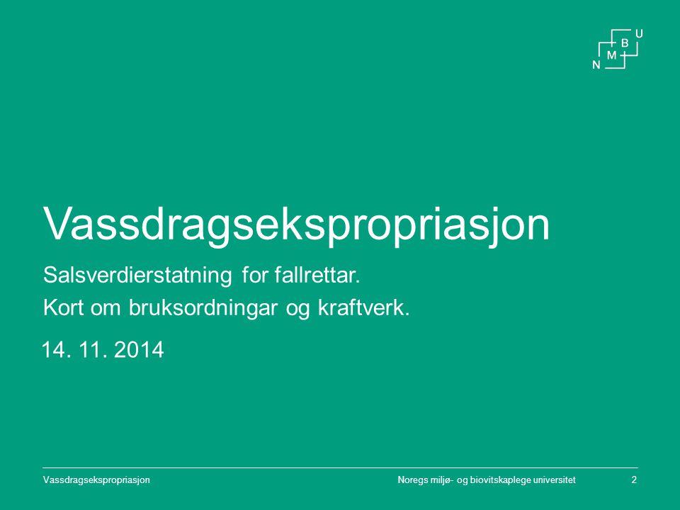 Noregs miljø- og biovitskaplege universitetVassdragsekspropriasjon2 Salsverdierstatning for fallrettar. Kort om bruksordningar og kraftverk. 14. 11. 2