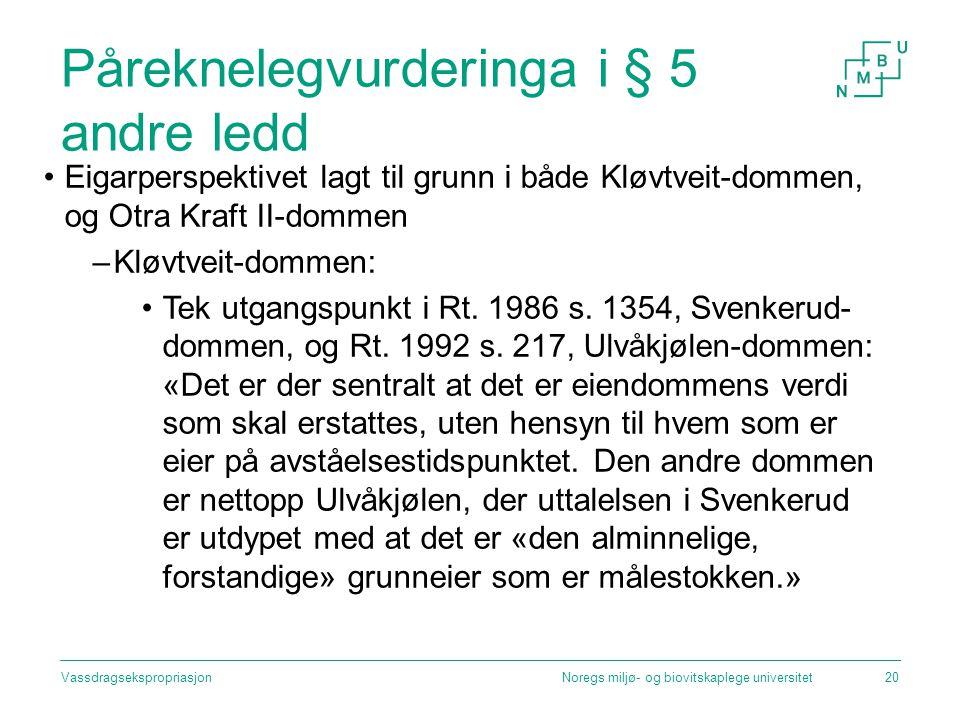 Påreknelegvurderinga i § 5 andre ledd Eigarperspektivet lagt til grunn i både Kløvtveit-dommen, og Otra Kraft II-dommen –Kløvtveit-dommen: Tek utgangs