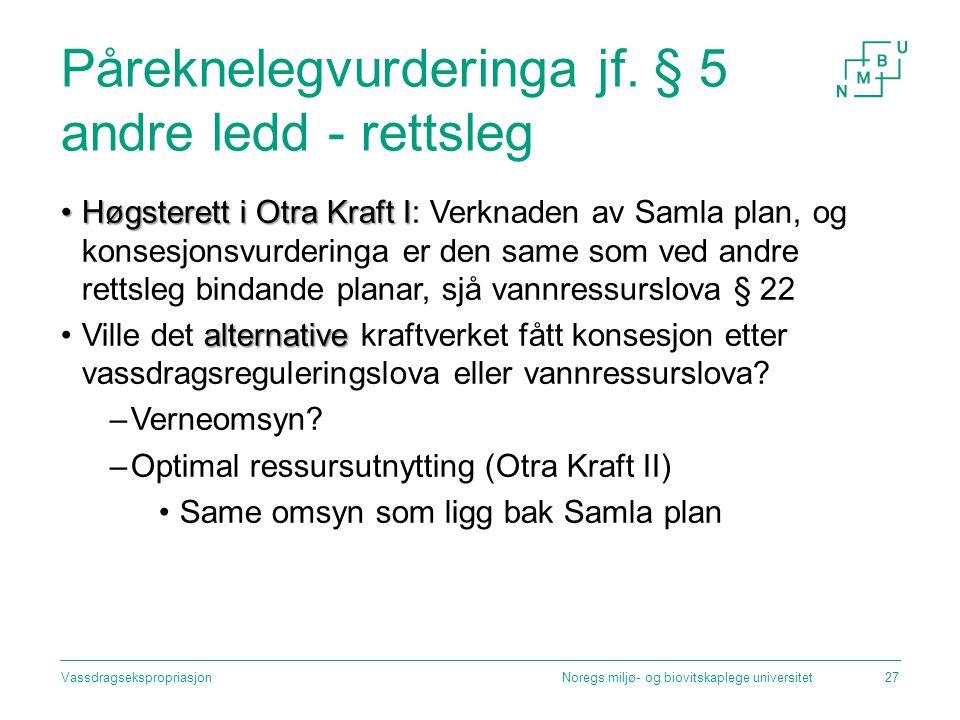 Påreknelegvurderinga jf. § 5 andre ledd - rettsleg Høgsterett i Otra Kraft IHøgsterett i Otra Kraft I: Verknaden av Samla plan, og konsesjonsvurdering