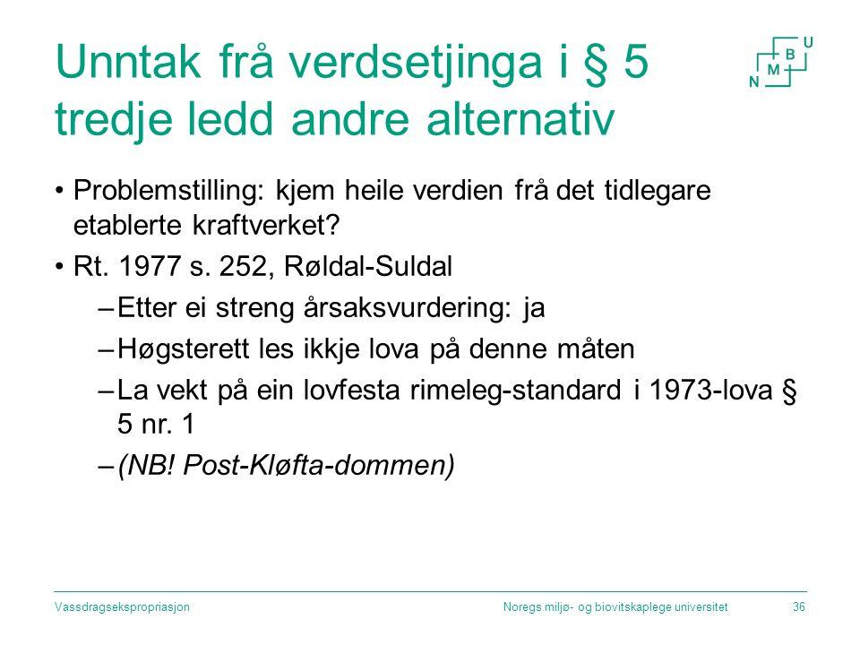 Unntak frå verdsetjinga i § 5 tredje ledd andre alternativ Problemstilling: kjem heile verdien frå det tidlegare etablerte kraftverket? Rt. 1977 s. 25