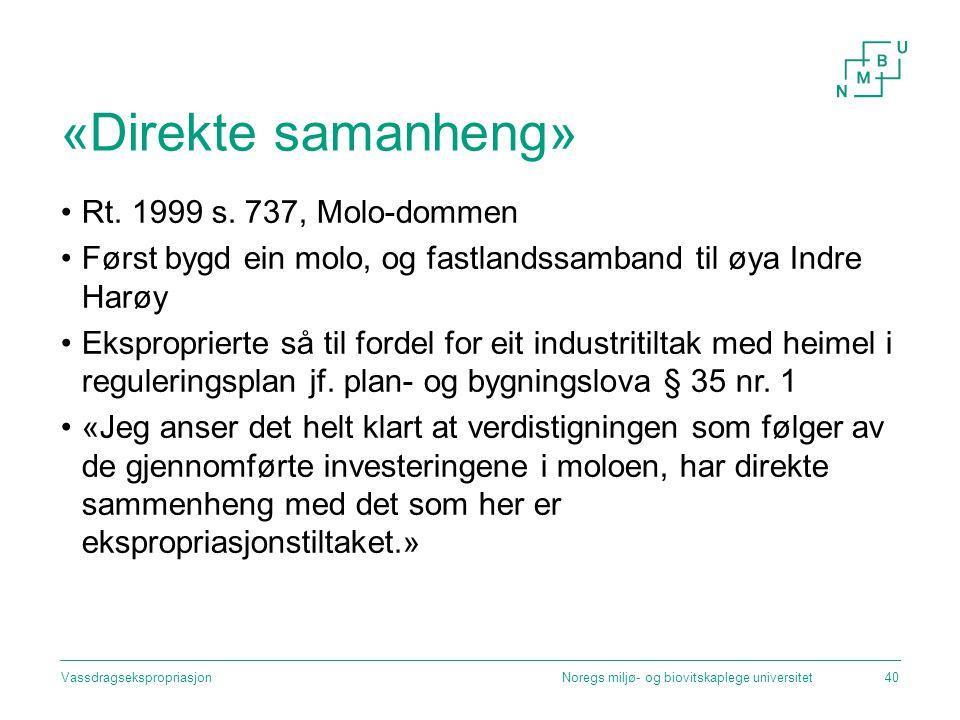 «Direkte samanheng» Rt. 1999 s. 737, Molo-dommen Først bygd ein molo, og fastlandssamband til øya Indre Harøy Eksproprierte så til fordel for eit indu