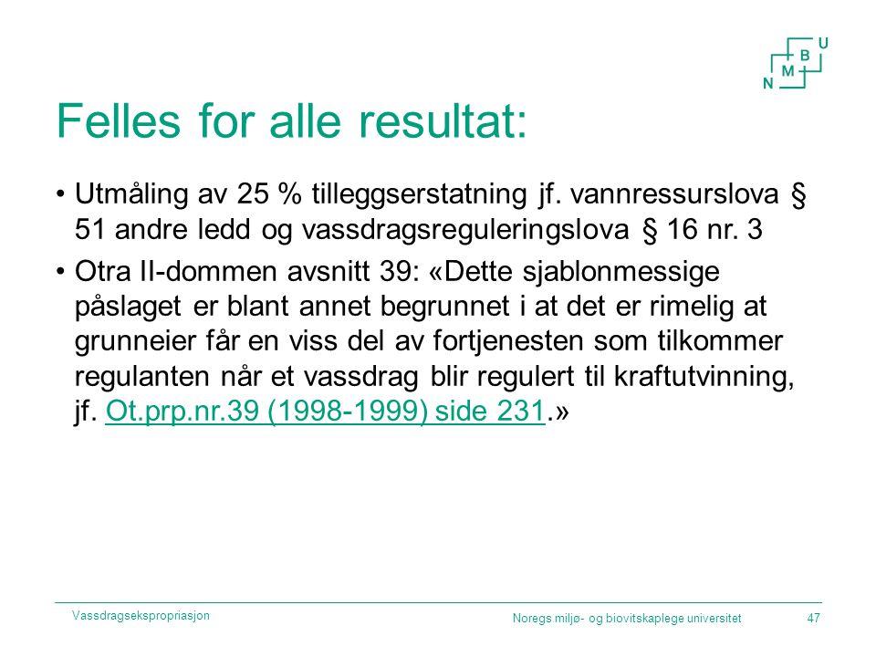 Felles for alle resultat: Utmåling av 25 % tilleggserstatning jf. vannressurslova § 51 andre ledd og vassdragsreguleringslova § 16 nr. 3 Otra II-domme