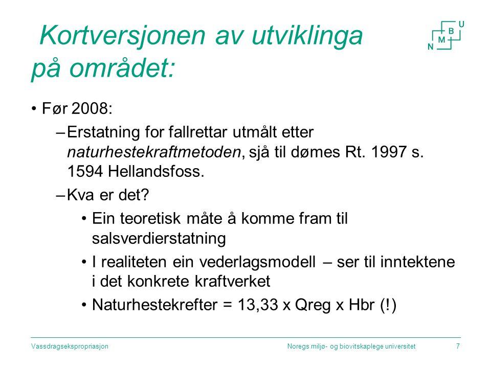 Kortversjonen av utviklinga på området: Før 2008: –Erstatning for fallrettar utmålt etter naturhestekraftmetoden, sjå til dømes Rt. 1997 s. 1594 Hella