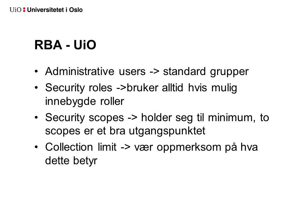 RBA - UiO Administrative users -> standard grupper Security roles ->bruker alltid hvis mulig innebygde roller Security scopes -> holder seg til minimum, to scopes er et bra utgangspunktet Collection limit -> vær oppmerksom på hva dette betyr