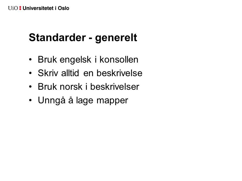 Standarder - generelt Bruk engelsk i konsollen Skriv alltid en beskrivelse Bruk norsk i beskrivelser Unngå å lage mapper