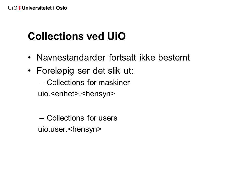 Collections ved UiO Navnestandarder fortsatt ikke bestemt Foreløpig ser det slik ut: –Collections for maskiner uio..