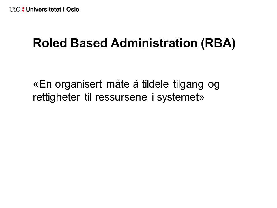 Roled Based Administration (RBA) «En organisert måte å tildele tilgang og rettigheter til ressursene i systemet»